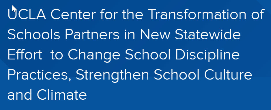UCLA Center for Transformation of Schools Partners in New Statewide Effort to Change School Discipline Practices, Strengthen School Culture and Climate