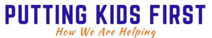 Putting Kids First -- How We are Helping